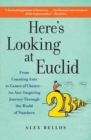Image for Here's Looking at Euclid : From Counting Ants to Games of Chance - An Awe-Inspiring Journey Through the World of Numbers
