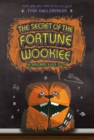 Image for The secret of the Fortune Wookiee  : an Origami Yoda book