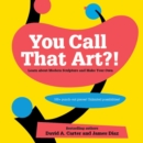 Image for You call that art?!  : learn about modern sculpture and make your own, with more than 100 punch-out pieces
