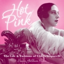 Image for Hot Pink : The Life and Fashions of Elsa Schiaparelli