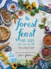 Image for The Forest Feast for Kids : Colorful Vegetarian Recipes That Are Simple to Make