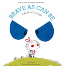 Image for Brave as can be  : a book of courage