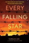 Image for Every falling star  : the true story of how I survived and escaped North Korea