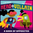 Image for Hero vs. villain  : a book of opposites