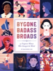 Image for Bygone badass broads  : 52 forgotten women who changed the world