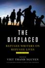 Image for The Displaced : Refugee Writers on Refugee Lives