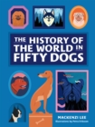 Image for History of the World in Fifty Dogs, The