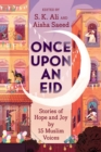 Image for Once upon an Eid  : stories of hope and joy by 15 Muslim voices