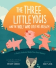 Image for The three little yogis and the wolf who lost his breath  : a fairy tale to help you feel better