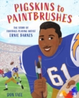 Image for Pigskins to Paintbrushes : The Story of Football-Playing Artist Ernie Barnes