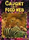 Image for Caught in a Food Web : Life Science. Plants and Animals