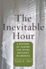 Image for The Inevitable Hour : A History of Caring for Dying Patients in America