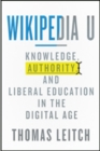 Image for Wikipedia U  : knowledge, authority, and liberal education in the digital age