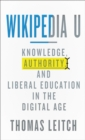 Image for Wikipedia U: Knowledge, Authority, and Liberal Education in the Digital Age