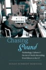 Image for Chasing Sound : Technology, Culture, and the Art of Studio Recording from Edison to the LP