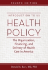 Image for Introduction to US Health Policy : The Organization, Financing, and Delivery of Health Care in America