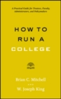 Image for How to Run a College : A Practical Guide for Trustees, Faculty, Administrators, and Policymakers