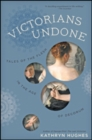 Image for Victorians Undone : Tales of the Flesh in the Age of Decorum