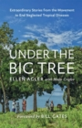 Image for Under the big tree  : extraordinary stories from the movement to end neglected tropical diseases