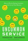 Image for Uncommon Service: How to Win by Putting Customers at the Core of Your Business