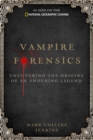 Image for Vampire forensics  : uncovering the origins of an enduring legend