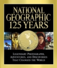 Image for National Geographic 125 years  : legendary photographs, adventures, and discoveries that changed the world