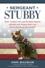 Image for Sergeant Stubby  : how a brave dog and his best friend helped win World War I and stole the heart of a nation