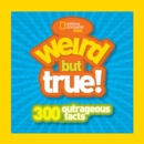 Image for Weird but true  : 301 outrageous facts