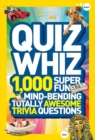 Image for Quiz whiz  : 1,000 super fun, mind-bending, totally awesome trivia questions