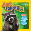 Image for Just Joking 5 : 300 Hilarious Jokes About Everything, Including Tongue Twisters, Riddles, and More!
