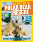 Image for Mission: Polar Bear Rescue : All About Polar Bears and How to Save Them