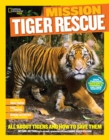 Image for Mission - tiger rescue  : all about tigers and how to save them