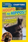 Image for National Geographic Kids Chapters: Hoops to Hippos! : True Stories of a Basketball Star on Safari