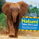 Image for Natumi Takes the Lead : The True Story of an Orphan Elephant Who Finds Family