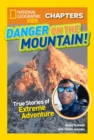 Image for National Geographic Kids Chapters: Danger on the Mountain : True Stories of Extreme Adventures!