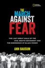 Image for The March Against Fear : The Last Great Walk of the Civil Rights Movement and the Emergence of Black Power
