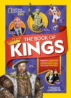 Image for The book of kings  : magnificent monarchs, notorious nobles, and more distinguished dudes who ruled the world