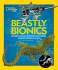 Image for Beastly bionics  : rad robots, brilliant biomimicry, and incredible inventions inspired by nature
