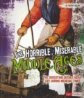 Image for Horrible, Miserable Middle Ages: the Disgusting Details About Life During Medieval Times (Disgusting History)