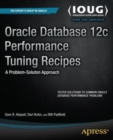 Image for Oracle Database 12c Performance Tuning Recipes : A Problem-Solution Approach