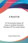 Image for A ROYAL LIFE: OR THE EVENTFUL HISTORY OF