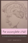 Image for The Incomplete Child : An Intellectual History of Learning Disabilities