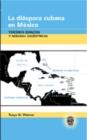 Image for La Diaspora Cubana en Mexico : Terceros Espacios y Miradas Excentricas
