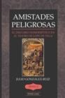 Image for Amistades Peligrosas : El Discurso Homoerotico en el Teatro de Lope de Vega