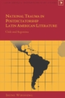 Image for National Trauma in Postdictatorship Latin American Literature : Chile and Argentina