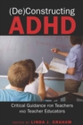 Image for (De)Constructing ADHD : Critical Guidance for Teachers and Teacher Educators