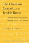 Image for The Christian Gospel and Its Jewish Roots : A Redaction-Critical Study of Mark 2:21-22 in Context