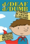 Image for d/Deaf and d/Dumb : A Portrait of a Deaf Kid as a Young Superhero