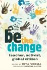 Image for be the change : teacher, activist, global citizen