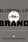 Image for Blowing up the brand  : critical perspectives on promotional culture